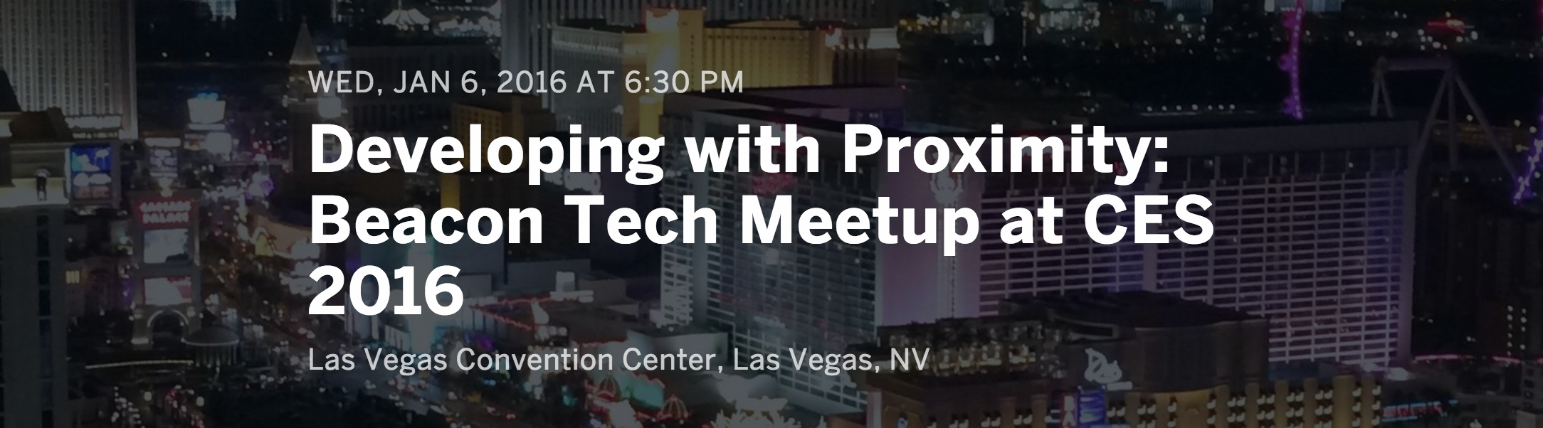 WED, JAN 6, 2016 AT 6:30 PM Developing with Proximity: Beacon Tech Meetup at CES 2016